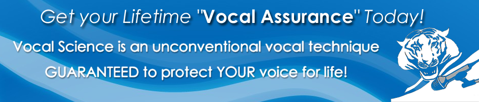 "Get your lifetime ""Vocal Assurence"" Today. Guaranteed to protect your voice."